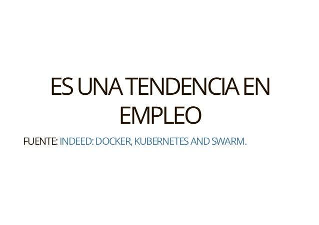 ESUNATENDENCIAEN EMPLEO FUENTE:INDEED:DOCKER,KUBERNETESANDSWARM.