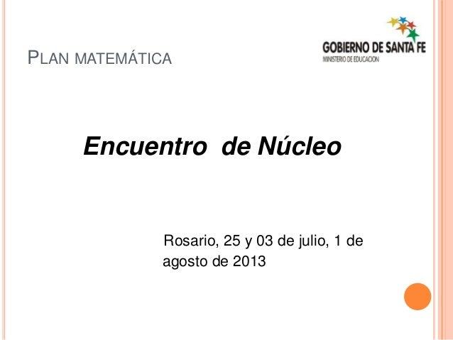 PLAN MATEMÁTICA Encuentro de Núcleo Rosario, 25 y 03 de julio, 1 de agosto de 2013