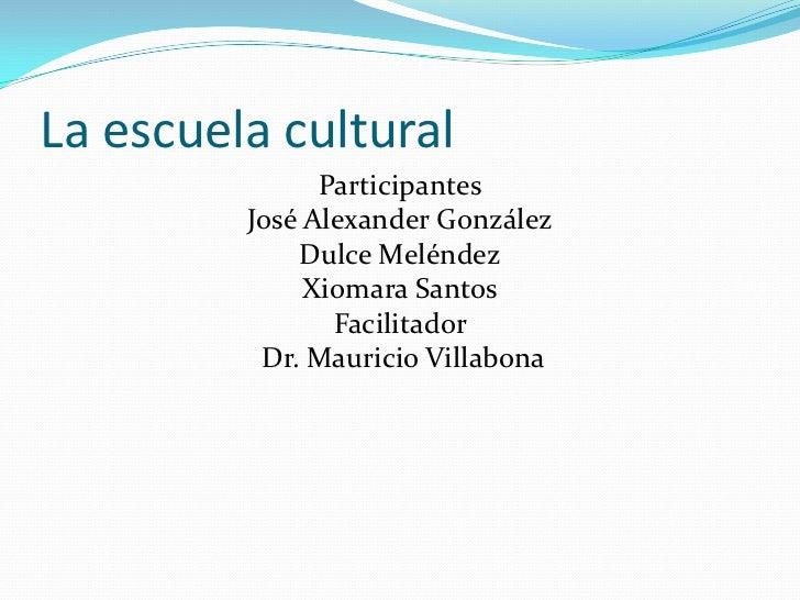 La escuela cultural<br />Participantes<br />José Alexander González<br />Dulce Meléndez<br />Xiomara Santos<br />Facilitad...