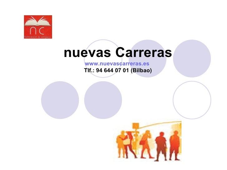 nuevas Carreras www.nuevascarreras.es   Tlf.: 94 644 07 01 (Bilbao)
