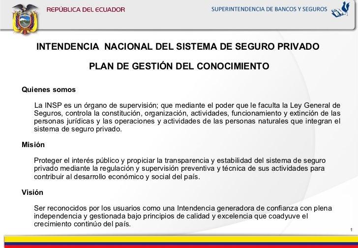 INTENDENCIA NACIONAL DEL SISTEMA DE SEGURO PRIVADO                    PLAN DE GESTIÓN DEL CONOCIMIENTOQuienes somos   La I...
