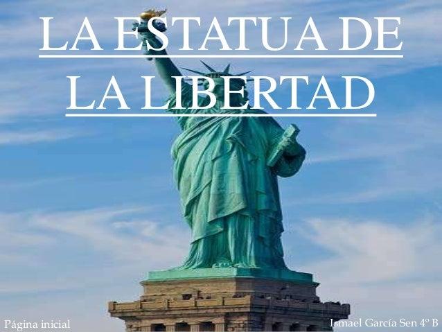 LA ESTATUA DE        LA LIBERTADPágina inicial   Ismael García Sen 4º B