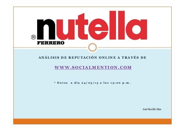 ANÁLISIS DE REPUTACIÓN ONLINE A TRAVÉS DE      WWW.SOCIALMENTION.COM     * Datos   a día 24/03/13 a las 15:00 p.m.        ...