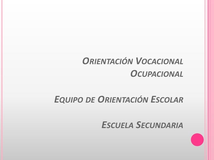 Orientación Vocacional OcupacionalEquipo de Orientación EscolarEscuela Secundaria<br />