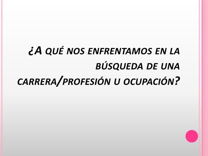 ¿A qué nos enfrentamos en la búsqueda de una carrera/profesión u ocupación? <br />