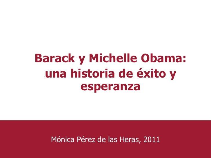 Barack y Michelle Obama:<br />unahistoria de éxito y esperanza<br />MónicaPérez de lasHeras, 2011<br />