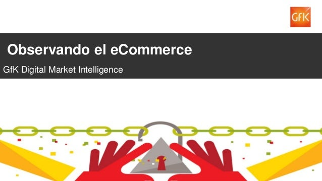 1 Observando el eCommerce GfK Digital Market Intelligence