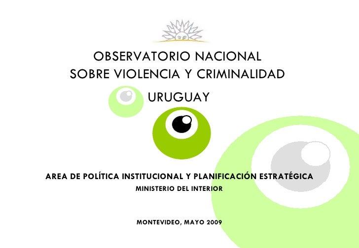 OBSERVATORIO NACIONAL  SOBRE VIOLENCIA Y CRIMINALIDAD   URUGUAY   AREA DE POLÍTICA INSTITUCIONAL Y PLANIFICACIÓN ESTRATÉGI...