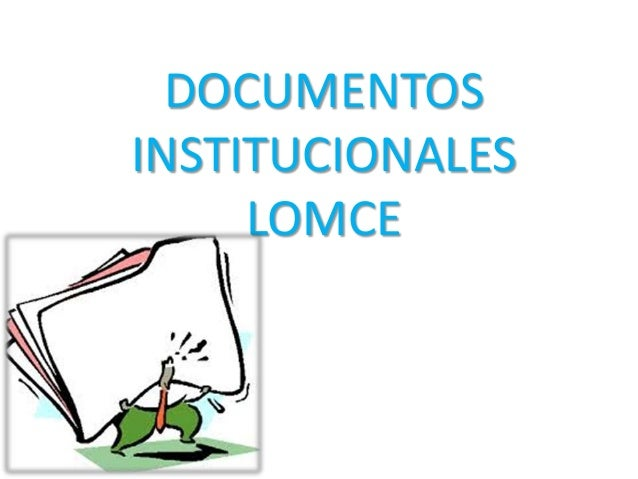 DOCUMENTOS INSTITUCIONALES LOMCE