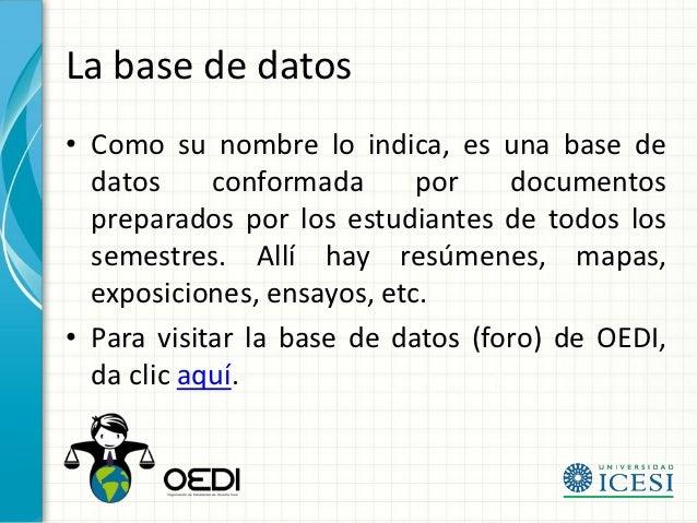 La base de datos• Como su nombre lo indica, es una base de  datos     conformada      por    documentos  preparados por lo...
