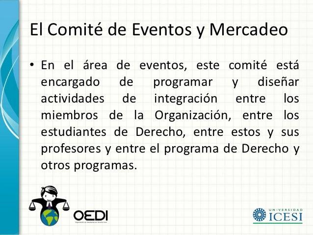 El Comité de Eventos y Mercadeo• En el área de eventos, este comité está  encargado de programar y diseñar  actividades de...