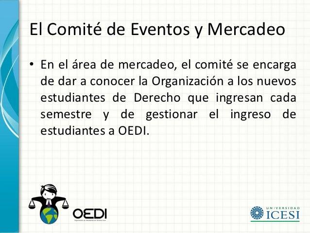 El Comité de Eventos y Mercadeo• En el área de mercadeo, el comité se encarga  de dar a conocer la Organización a los nuev...