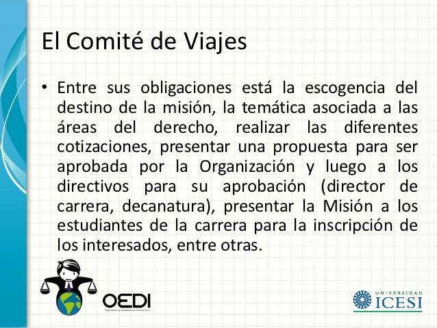 El Comité de Viajes• Entre sus obligaciones está la escogencia del  destino de la misión, la temática asociada a las  área...