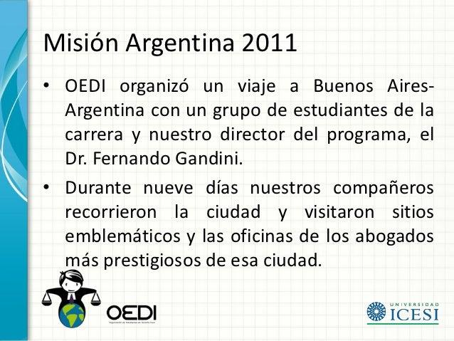 Misión Argentina 2011• OEDI organizó un viaje a Buenos Aires-  Argentina con un grupo de estudiantes de la  carrera y nues...
