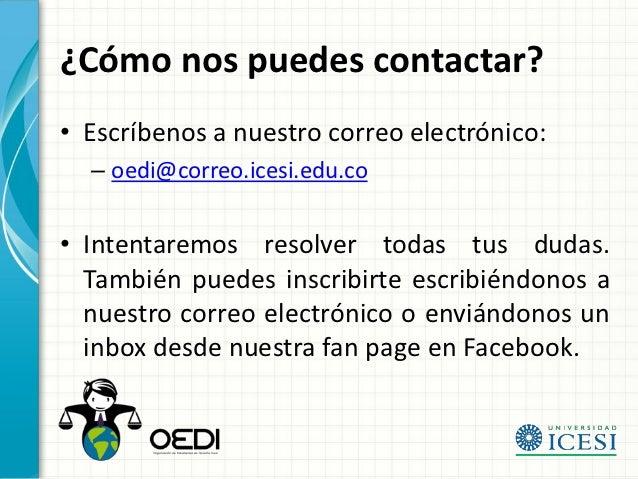 ¿Cómo nos puedes contactar?• Escríbenos a nuestro correo electrónico:  – oedi@correo.icesi.edu.co• Intentaremos resolver t...