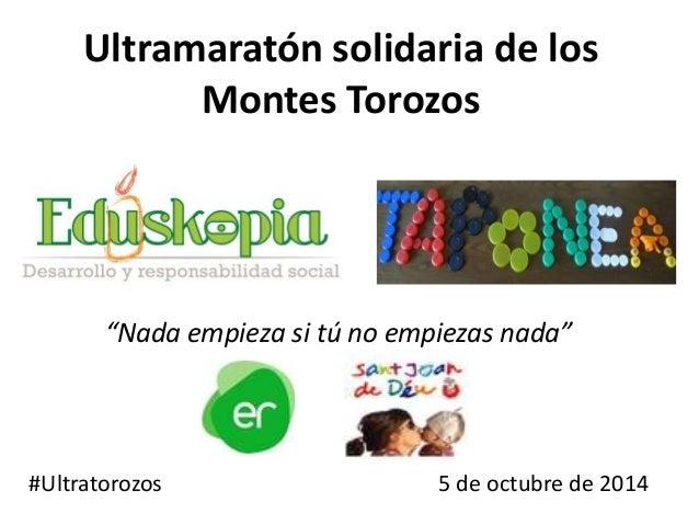 """Ultramaratón solidaria de los Montes Torozos """"Nada empieza si tú no empiezas nada"""" #Ultratorozos 5 de octubre de 2014"""