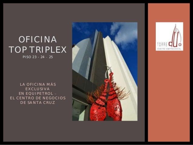 OFICINA TOP TRIPLEX PISO 23 - 24 25 LA OFICINA MÁS EXCLUSIVA EN EQUIPETROL EL CENTRO DE NEGOCIOS DE SANTA CRUZ