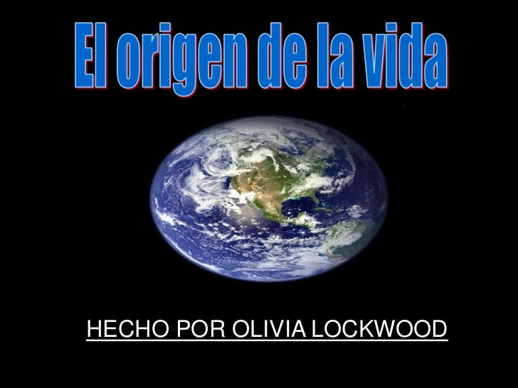 El origen de la vida<br />HECHO POR OLIVIA LOCKWOOD<br />