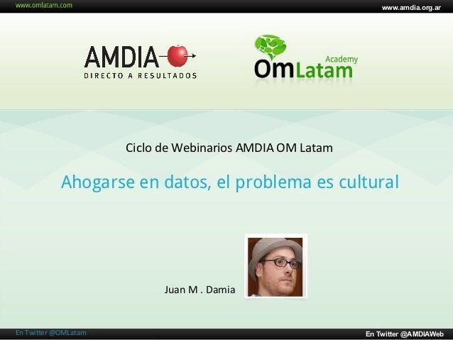 www.amdia.org.ar                               Ciclo de Webinarios AMDIA OM Latam                  Ahogarse en...