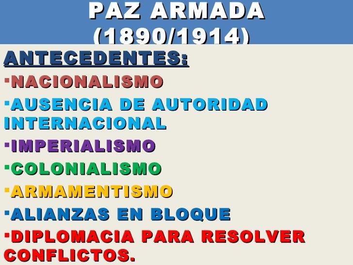 PAZ ARMADA  (1890/1914)  <ul><li>ANTECEDENTES: </li></ul><ul><li>NACIONALISMO  </li></ul><ul><li>AUSENCIA DE AUTORIDAD INT...