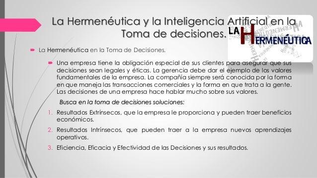 La Hermenéutica y la Inteligencia Artificial en la Toma de decisiones.  Una empresa tiene la obligación especial de sus c...