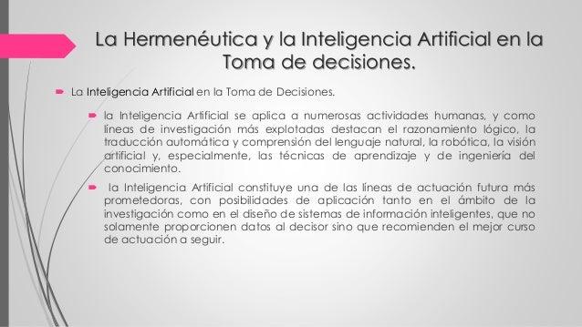 La Hermenéutica y la Inteligencia Artificial en la Toma de decisiones.  La Inteligencia Artificial en la Toma de Decision...