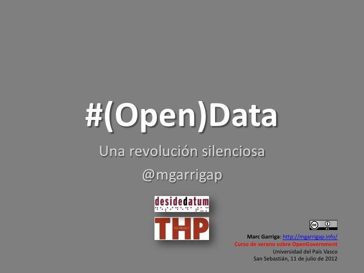 #(Open)DataUna revolución silenciosa      @mgarrigap                        Marc Garriga: http://mgarrigap.info/          ...