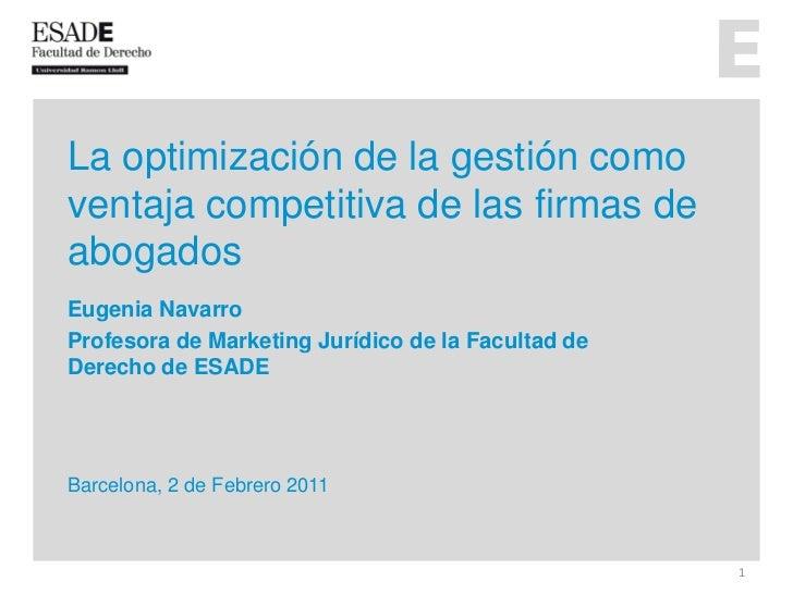 La optimización de la gestión comoventaja competitiva de las firmas deabogadosEugenia NavarroProfesora de Marketing Jurídi...