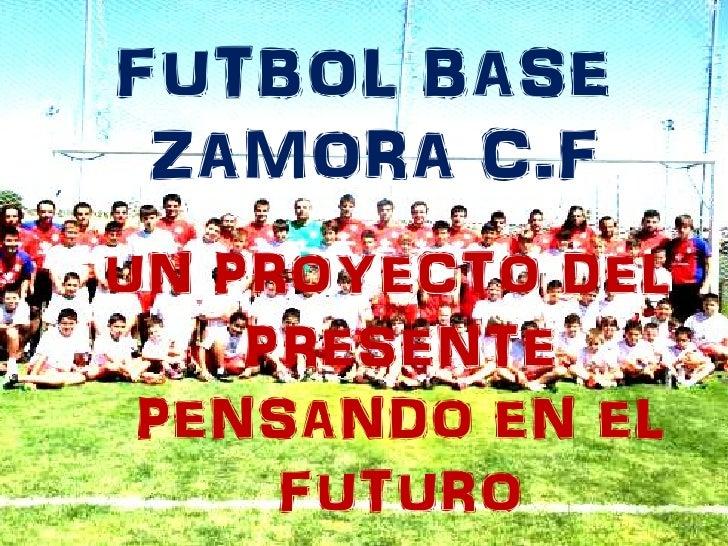 FUTBOL BASE ZAMORA C.FUN PROYECTO DEL    PRESENTE PENSANDO EN EL     FUTURO