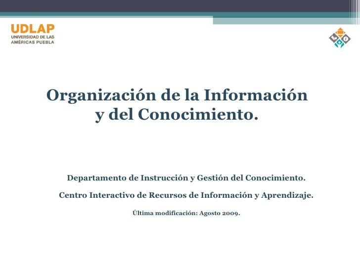 <ul><li>Departamento de Instrucción y Gestión del Conocimiento. </li></ul><ul><li>Centro Interactivo de Recursos de Inform...