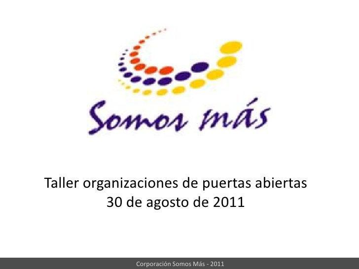 Taller organizaciones de puertas abiertas<br />30 de agosto de 2011<br />