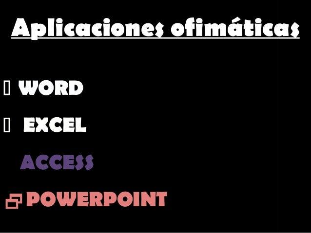 Aplicaciones ofimáticas WORD EXCELACCESSPOWERPOINT