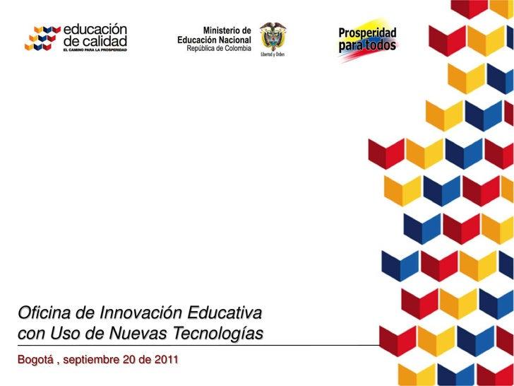 Oficina de Innovación Educativacon Uso de Nuevas TecnologíasBogotá , septiembre 20 de 2011