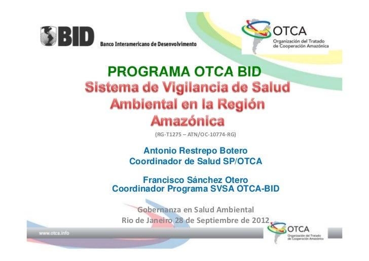 PROGRAMA OTCA BID         (RG‐T1275– ATN/OC‐10774‐RG)      Antonio Restrepo Botero   Coordinador de Salud SP/OTCA       F...