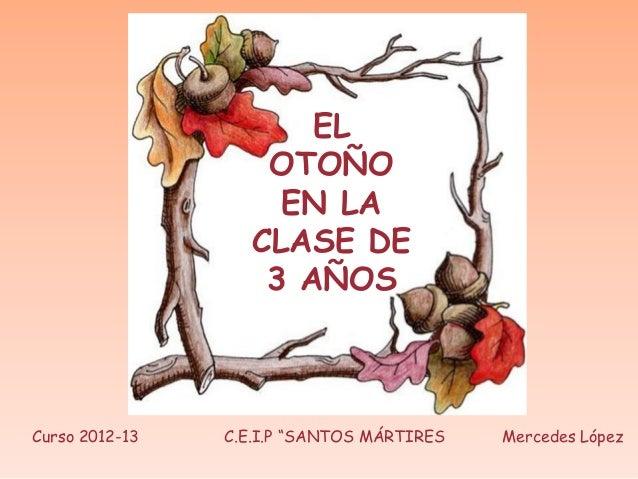 EL                   OTOÑO                    EN LA                  CLASE DE                   3 AÑOSCurso 2012-13   C.E....