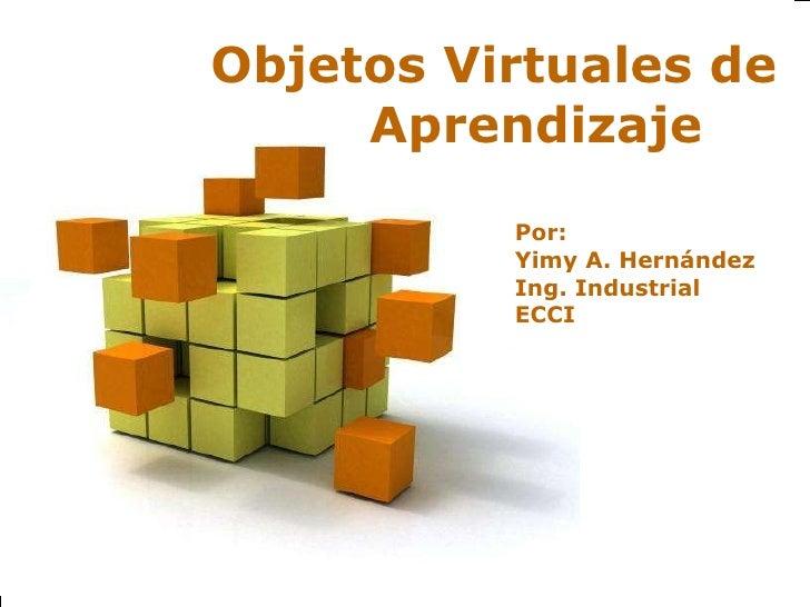 Por: Yimy A. Hernández Ing. Industrial ECCI Objetos Virtuales de  Aprendizaje