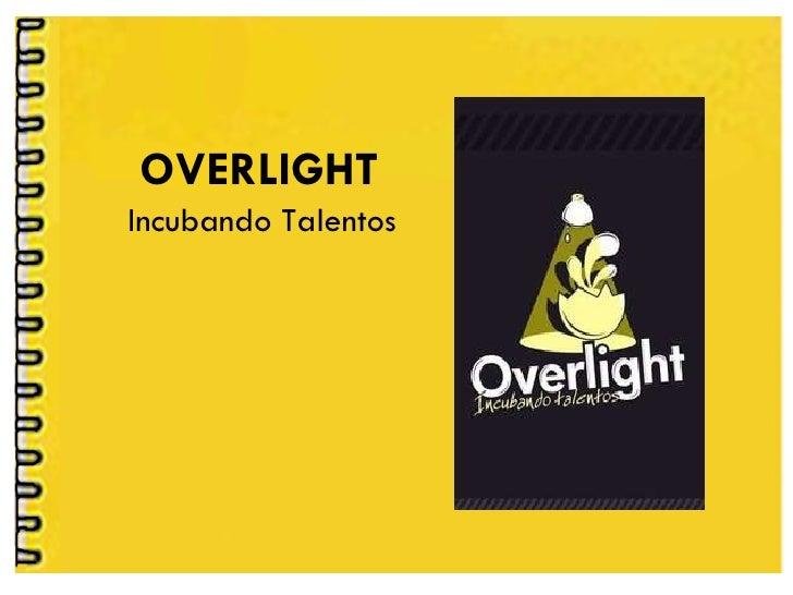 OVERLIGHT Incubando Talentos