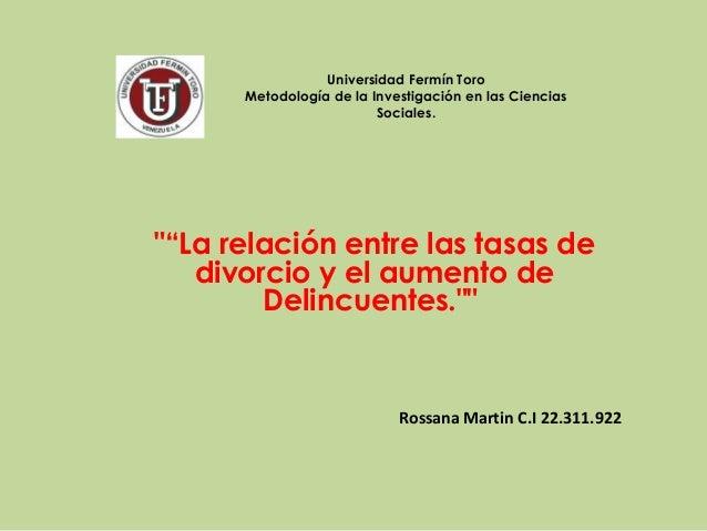 """Universidad Fermín Toro Metodología de la Investigación en las Ciencias Sociales. """"""""La relación entre las tasas de divorci..."""
