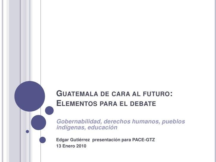 Guatemala de cara al futuro:Elementos para el debate<br />Gobernabilidad, derechos humanos, pueblos indígenas, educación<b...