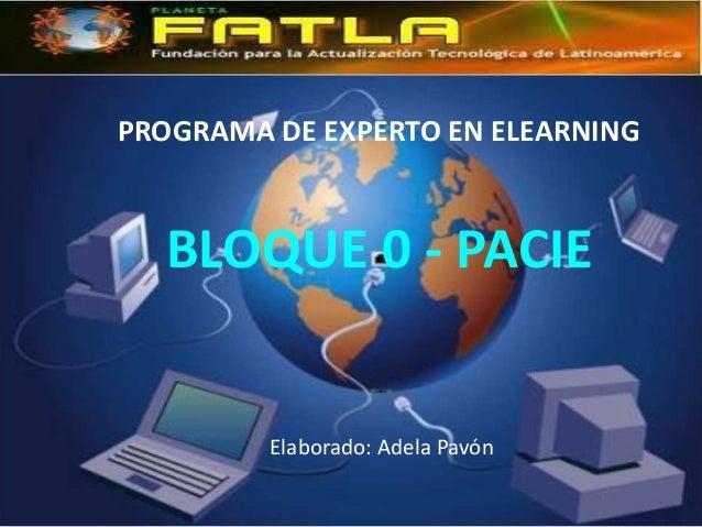 PROGRAMA DE EXPERTO EN ELEARNING  BLOQUE 0 - PACIE         Elaborado: Adela Pavón