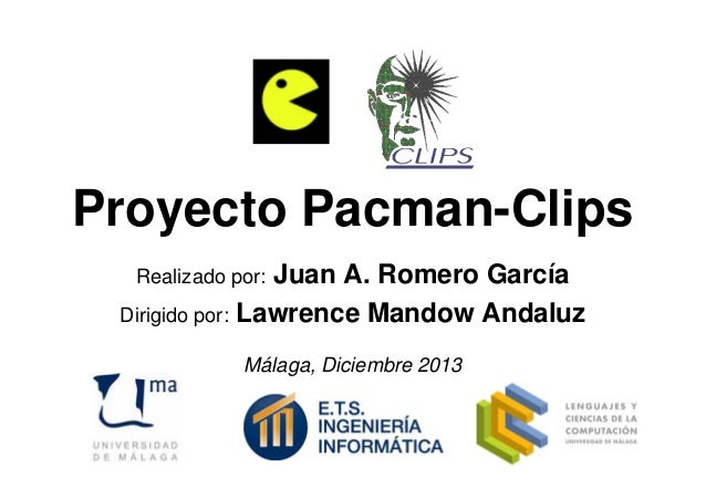 Proyecto Pacman-Clips Juan A. Romero García Dirigido por: Lawrence Mandow Andaluz Realizado por:  Málaga, Diciembre 2013