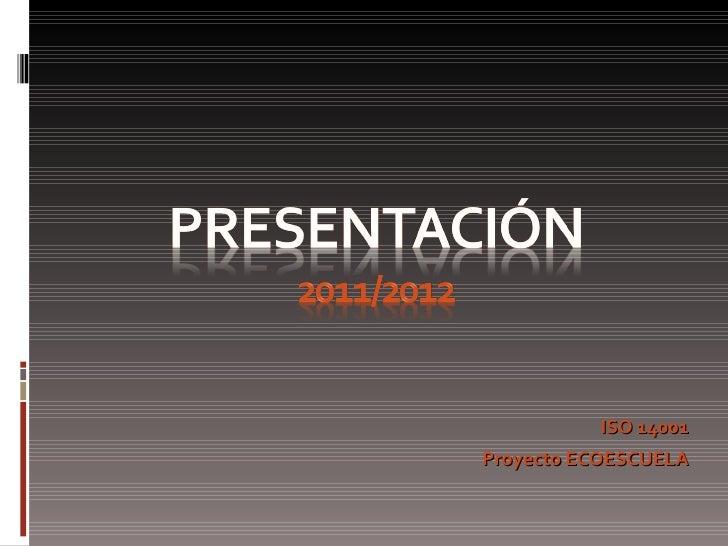 <ul><li>ISO 14001 </li></ul><ul><li>Proyecto ECOESCUELA </li></ul>