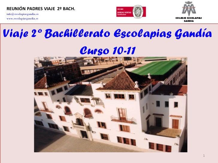 REUNIÓN PADRES VIAJE  2º BACH. [email_address] www.escolapiasgandia.es   COLEGIO ESCOLAPIAS GANDIA Viaje 2º Bachillerato E...
