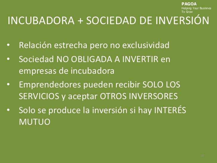 PAGOA<br />HelpingYourBusinnes<br />ToGrow<br />INCUBADORA + SOCIEDAD DE INVERSIÓN<br />Relación estrecha pero no exclusiv...