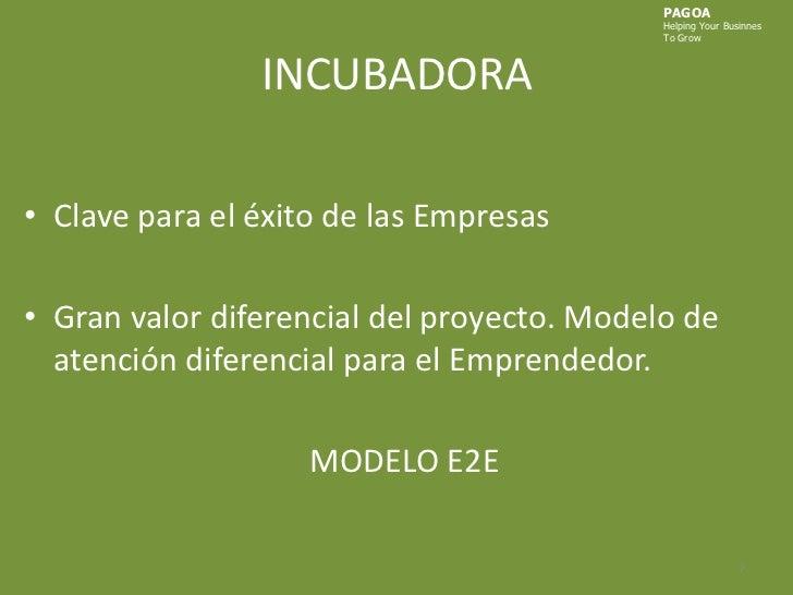 INCUBADORA<br />PAGOA<br />HelpingYourBusinnes<br />ToGrow<br />Clave para el éxito de las Empresas<br />Gran valor difere...
