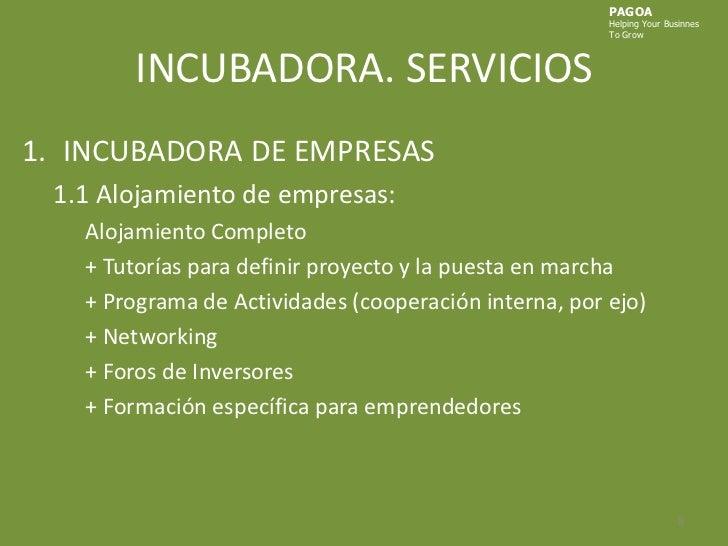 INCUBADORA. SERVICIOS<br />PAGOA<br />HelpingYourBusinnes<br />ToGrow<br />INCUBADORA DE EMPRESAS<br />1.1 Alojamiento de ...