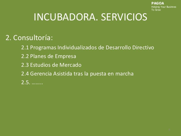 INCUBADORA. SERVICIOS<br />PAGOA<br />HelpingYourBusinnes<br />ToGrow<br />2. Consultoría:<br />2.1 Programas Individualiz...