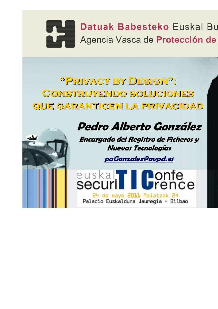 """""""Privacy by Design"""": Construyendo solucionesque garanticen la privacidad       Pedro Alberto González       Encargado del ..."""