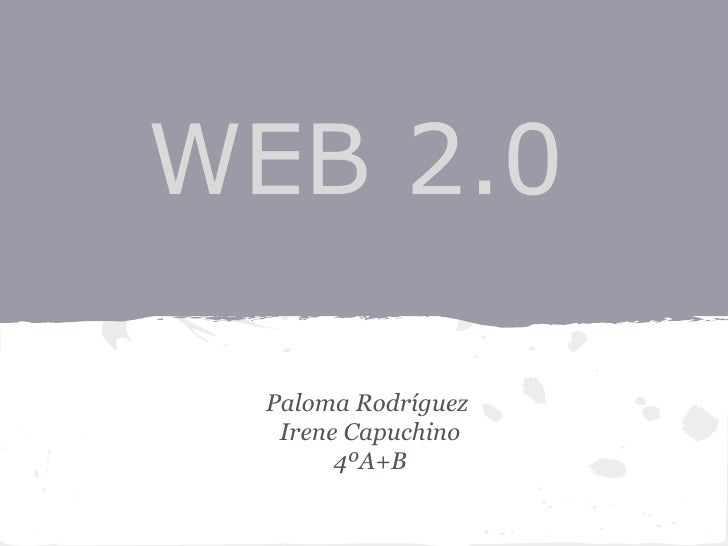 WEB 2.0 Paloma Rodríguez  Irene Capuchino       4ºA+B