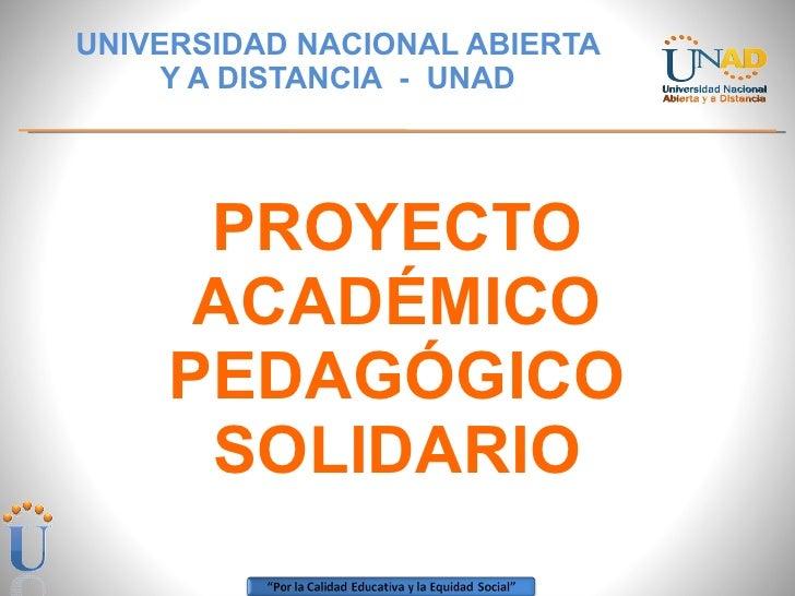 PROYECTO ACADÉMICO PEDAGÓGICO SOLIDARIO UNIVERSIDAD NACIONAL ABIERTA Y A DISTANCIA  -  UNAD
